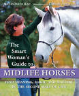 The Smart Woman's Guide to Midlife Horses: Finding Meaning, Magic and Mastery in the Second Half of Life by Melinda Folse (Paperback / softback, 2011)