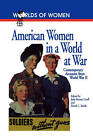 American Women in a World at War: Contemporary Accounts from World War II by Scholarly Resources Inc.,U.S. (Paperback, 1996)