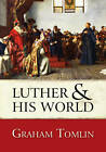 Luther and His World: An Introduction by Graham Tomlin (Paperback, 2012)