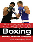 Advanced Boxing: Training, Skills and Techniques by Rakesh Sondhi, Tommy Thompson (Paperback, 2011)