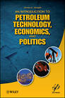 An Introduction to Petroleum Technology, Economics, and Politics by James G. Speight (Hardback, 2011)