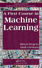 A First Course in Machine Learning by Simon Rogers, Mark Girolami (Hardback, 2011)