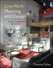 Live-Work Planning and Design: Zero-Commute Housing by Thomas Dolan (Hardback, 2012)