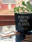 Making More Plants: The Science, Art, and Joy of Propagation by Kenneth Druse (Paperback, 2012)