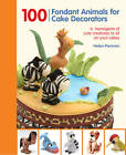100 Fondant Animals for Cake Decorators: A Menagerie of Cute Creatures to Sit on Your Cakes by Helen Penman (Spiral bound, 2012)