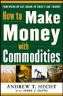 How to Make Money with Commodities by Andrew Hecht (Hardback, 2013)
