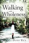 Walking with Wholeness by Dina Rea (Hardback, 2012)