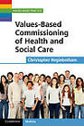 Values-Based Commissioning of Health and Social Care by Christopher Heginbotham (Paperback, 2012)