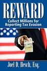 Reward: Collecting Millions for Reporting Tax Evasion, Your Complete Guide to the IRS Whistleblower Reward Program by Joel D Hesch (Paperback / softback, 2009)