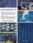 A Handbook of Indigo Dyeing by Vivien Prideaux (Paperback, 2012)