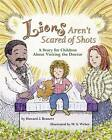 Lions Aren't Scared of Shots: A Story for Children About Visiting the Doctor by Howard J. Bennett (Hardback, 2006)