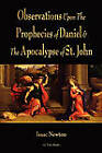 Observations Upon the Prophecies of Daniel and the Apocalypse of St. John by Isaac Newton (Paperback / softback, 2011)