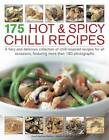 175 Hot & Spicy Chilli Recipes: A Fiery and Delicious Collection of Chilli-inspired Recipes for All Occasions, Featuring More Than 180 Photographs by Jenni Fleetwood (Paperback, 2011)