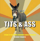 Tits and Ass: A Guide to the Animal Kingdom's Rudest Residents by Robert Tiergarten (Hardback, 2012)
