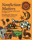Nonfiction Matters: Reading, Writing, and Research in Grades 3-8 by Stephanie Harvey (Paperback, 1998)