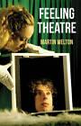 Feeling Theatre by Martin Welton (Hardback, 2011)