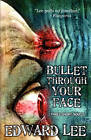 Bullet Through Your Face by Edward Lee (Paperback, 2010)