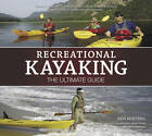 Recreational Kayaking: The Ultimate Guide by Ken Whiting (Paperback, 2009)