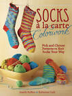 Socks a la Carte Colorwork: Pick and Choose Patterns to Knit Socks Your Way by Jonelle Raffino, Katherine Cade (Hardback, 2011)