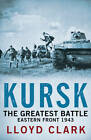Kursk: The Greatest Battle by Lloyd Clark (Paperback, 2012)