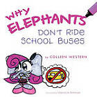Why Elephants Don't Ride School Buses by Colleen Western (Paperback, 2011)