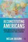 Reconstituting Americans: Liberal Multiculturalism and Identity Difference in Post-1960s Literature: 2011 by Megan Obourn (Hardback, 2011)