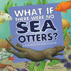 What If There Were No Sea Otters? by Suzanne Slade (Paperback, 2010)