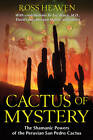 Cactus of Mystery: The Shamanic Powers of the Peruvian San Pedro Cactus by Ross Heaven (Paperback, 2013)