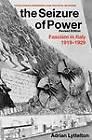 The Seizure of Power: Fascism in Italy, 1919-1929 by Professor Adrian Lyttelton (Paperback, 2009)