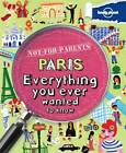 Not for Parents Paris: Everything You Ever Wanted to Know by Lonely Planet (Paperback, 2011)