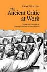 The Ancient Critic at Work: Terms and Concepts of Literary Criticism in Greek Scholia by Rene Nunlist (Paperback, 2011)