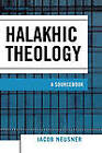 Halakhic Theology: A Sourcebook by Jacob Neusner (Paperback, 2005)