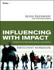 Influencing with Impact Participant Workbook: Creating Remarkable Leaders by Kevin Eikenberry (Paperback, 2010)