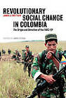 Revolutionary Social Change in Colombia: The Origin and Direction of the FARC-EP by James J. Brittain (Hardback, 2009)