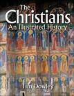 The Christians an Illustrated History: History of Christianity by Tim Dowley (Hardback, 2007)