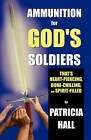 Ammunition for God's Soldiers by Patricia Hall (Paperback / softback, 2010)