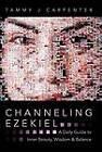 Channeling Ezekiel: A Daily Guide to Inner Beauty, Wisdom & Balance by Tammy J Carpenter (Hardback, 2012)