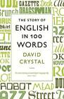 The Story of English in 100 Words by David Crystal (Paperback, 2012)