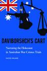 Daviborshch's Cart: Narrating the Holocaust in Australian War Crimes Trials by David Fraser (Hardback, 2011)