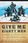 Give Me Eighty Men: Women and the Myth of the Fetterman Fight by Shannon D. Smith (Hardback, 2008)