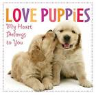Love Puppies: My Heart Belongs to You by Sellers Publishing (Hardback, 2010)