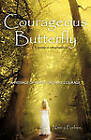 Courageous Butterfly: A Journey to Self-Acceptance - A Message of Hope, Love and Courage. by S & T Advisor   Nancy Forbes (Paperback / softback, 2011)