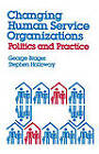 Changing Human Service Organizations: Politics and Practice by George Brager (Paperback, 1978)