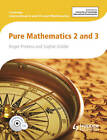 Cambridge International AS and A Level Mathematics Pure Mathematics 2 and 3: 2 & 3: Pure Mathematics by Roger Porkess, Sophie Goldie (Mixed media product, 2012)