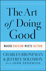 The Art of Doing Good: Where Passion Meets Action by John Sedgwick, Jeffrey R. Solomon, Charles Bronfman (Hardback, 2012)
