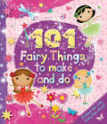101 Fairy Things to Make-and-Do by Bonnier Books Ltd (Hardback, 2012)