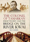 The Colonel of Tamarkan: Philip Toosey and the Bridge on the River Kwai by Julie Summers (Other book format, 2005)