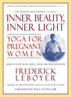 Inner Beauty, Inner Light: Yoga for Pregnant Women by Frederick Leboyer (Paperback, 2006)