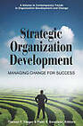 Strategic Organization Development: Managing Change for Success by Information Age Publishing (Paperback, 2009)