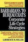 Corporate Life Cycle: Barbarians to Bureaucrats by Lawrence M Miller (Hardback)